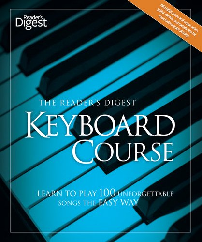 9781606520390: The Reader's Digest Keyboard Course: Learn to Play 100 Unforgettable Songs the Easy Way