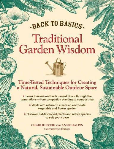 Back to Basics: Traditional Garden Wisdom: Time-Tested Tips and Techniques for Creating a Natural, Sustainable Outdoor Space - Ryrie, Charlie and Angie Halpern