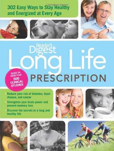 Long Life Prescription: Fast and Easy Ways to Stay Energized and Healthy at Every Age (160652044X) by Editors of Reader's Digest
