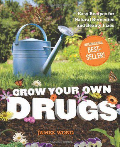 9781606521076: Grow Your Own Drugs: Easy Recipes for Natural Remedies and Beauty Fixes