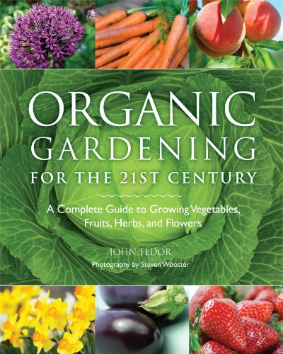 9781606521236: Organic Gardening for the 21st Century: A Complete Guide to Growing Vegetables, Fruits, Herbs and Flowers