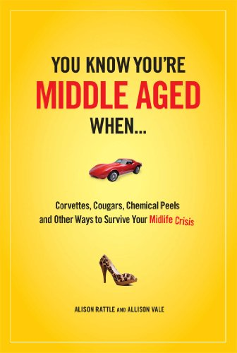 9781606521519: You Know You Are Middle Aged When...: Cougars, Corvettes, Chemical Peels, and Other Ways to Survive Your Midlife Crisi