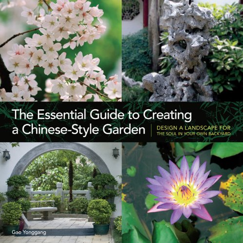 The Essential Guide to Creating a Chinese-Style Garden: Design a Landscape for the Soul in Your Own...