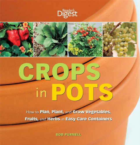 9781606521649: Crops in Pots: How to Plan, Plant, and Grow Vegetables, Fruits, and Herbs in Easy-Care Containers