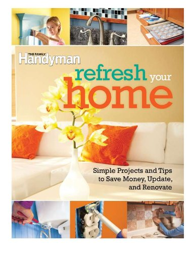 Refresh Your Home: 500 Simple Projects & Tips to Save Money, Update, & Renovate: Family ...