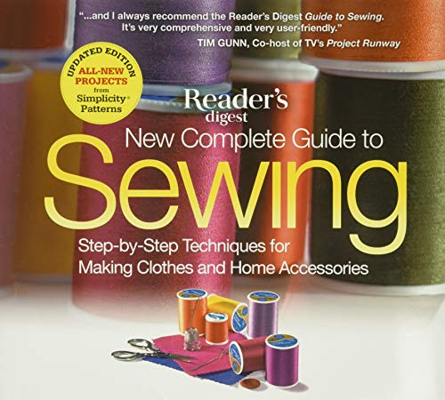 New Complete Guide to Sewing: Step-by-Step Techniques for Making Clothes and Home Accessories: ...