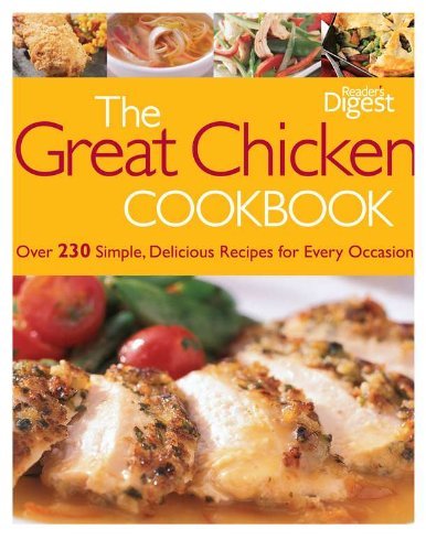 The Great Chicken Cookbook: Over 230 Simple, Delicious Recipes for Every Occasion (9781606522110) by Editors of Reader's Digest