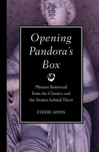 9781606523247: Opening Pandora's Box: Phrases Borrowed from the Classics and the Stories Behind Them
