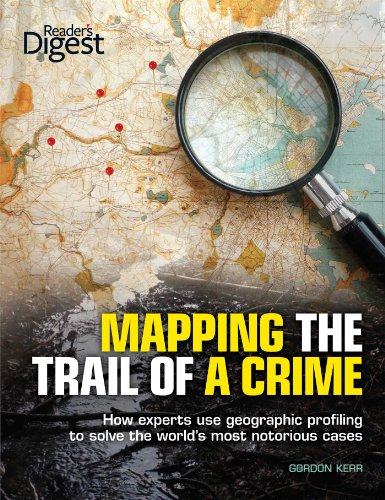 Mapping the Trail of a Crime: How Experts Use Geographic Profiling to Solve the World's Most ...