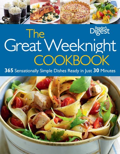 The Great Weeknight Cookbook: 365 Sensationally Simple Dishes Ready in Just 30 Minutes (1606523325) by Editors of Reader's Digest