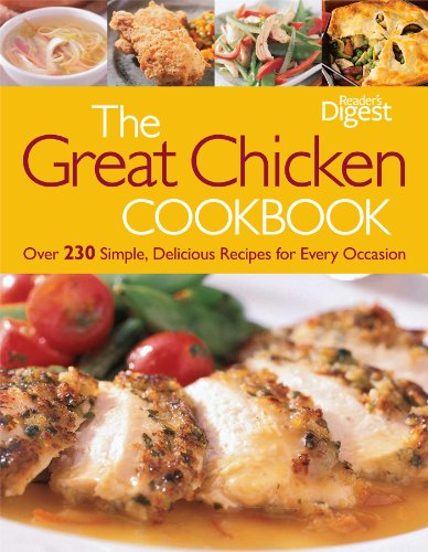 The Great Chicken Cookbook: Over 230 Simple, Delicious Recipes for Every Occasion (9781606523339) by Editors of Reader's Digest
