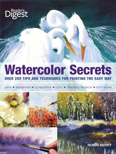 Watercolor Secrets: 200 Tips and Techniques for Painting the Easy Way: Robin Berry