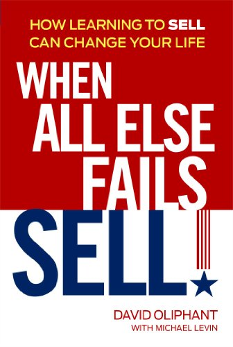 9781606524299: When All Else Fails, Sell!: How Learning to Sell Can Change Your Life