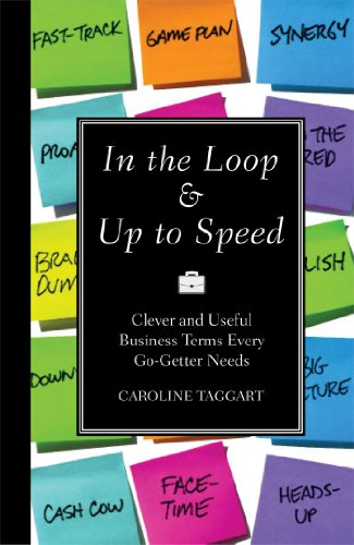 9781606525180: In the Loop & Up to Speed: Clever & Useful Business Terms Every Go-Getter Needs