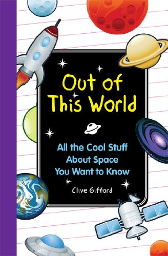Out of this World: All the Cool Stuff About Space You Want to Knkow: Gifford, Clive
