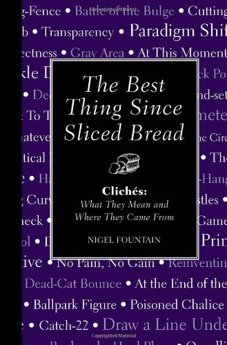 9781606525678: The Best Thing Since Sliced Bread: Cliches: What They Mean and Where They Came from
