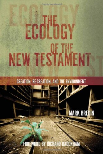 9781606570111: The Ecology of the New Testament: Creation, Re-Creation, and the Environment