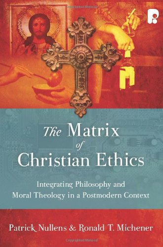 9781606570425: The Matrix of Christian Ethics: Integrating Philosophy and Moral Theology in a Postmodern Context
