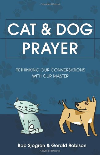 9781606570432: Cat and Dog Prayer: Rethinking Our Conversations with Our Master