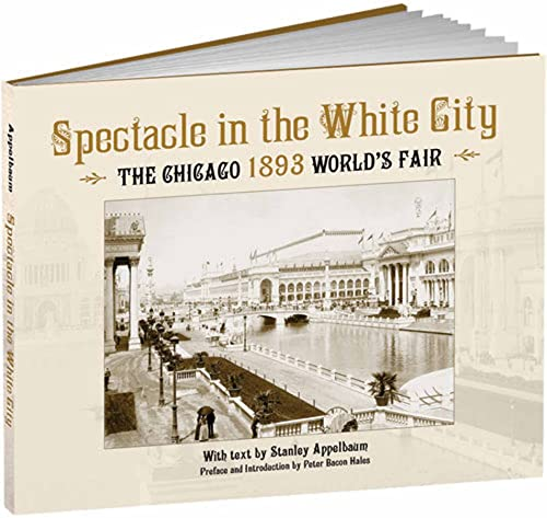 Spectacle in the White City: The Chicago 1893 World's Fair (Calla Editions) (1606600060) by Appelbaum, Stanley