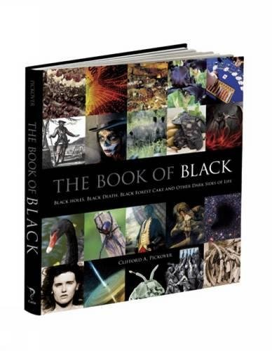 9781606600498: The Book of Black: Black Holes, Black Death, Black Forest Cake and Other Dark Sides of Life