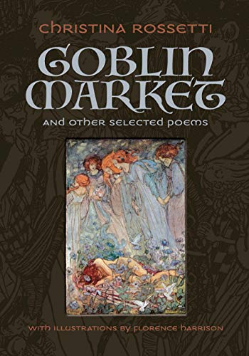 Goblin Market and Other Selected Poems (Hardback): Christina Rossetti