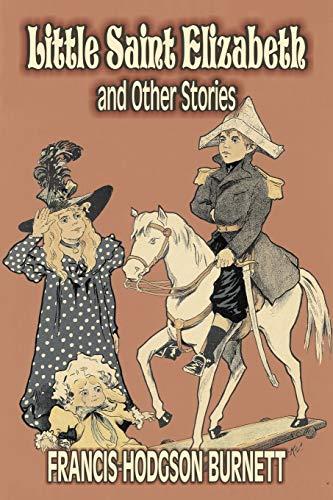 Little Saint Elizabeth and Other Stories by: Francis Hodgson Burnett