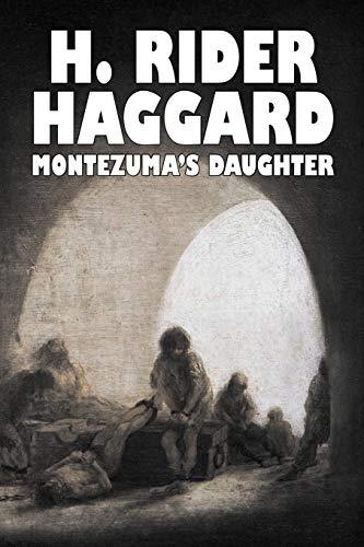 9781606640883: Montezuma's Daughter by H. Rider Haggard, Fiction, Historical, Literary, Fantasy