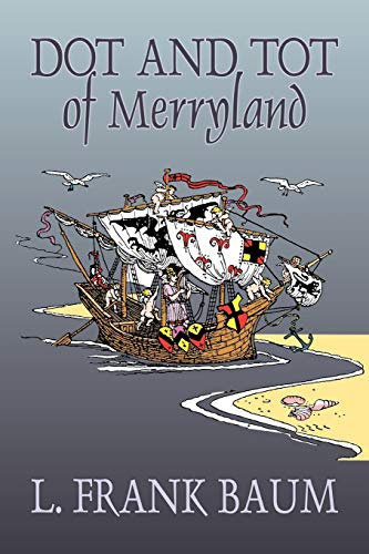 9781606641392: Dot and Tot of Merryland by L. Frank Baum, Fiction, Fantasy, Fairy Tales, Folk Tales, Legends & Mythology