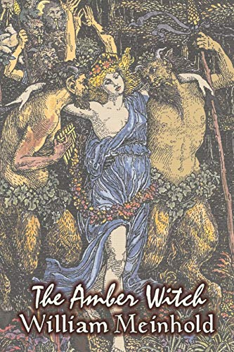 9781606641651: The Amber Witch by Wilhelm Meinhold, Fiction, Literary, Fantasy, Fairy Tales, Folk Tales, Legends & Mythology