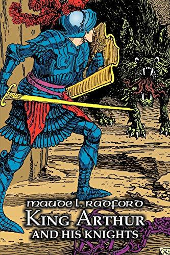 King Arthur and His Knights: Maude L. Radford