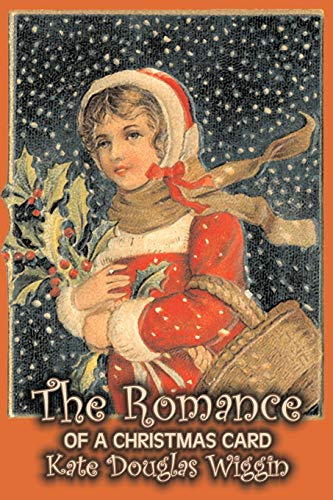 9781606642580: The Romance of a Christmas Card by Kate Douglas Wiggin, Fiction, Historical, United States, People & Places, Readers - Chapter Books