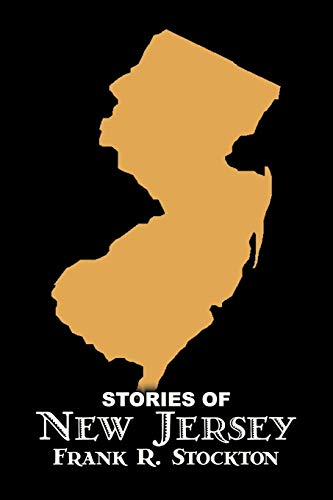 9781606643716: Stories of New Jersey by Frank R. Stockton, Fiction, Fantasy & Magic, Legends, Myths, Fables