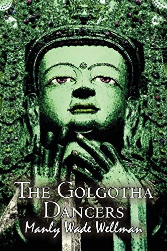 9781606645024: The Golgotha Dancers by Manly Wade Wellman, Fiction, Classics, Fantasy, Horror