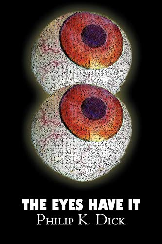 9781606645147: The Eyes Have It by Philip K. Dick, Science Fiction, Fantasy, Adventure