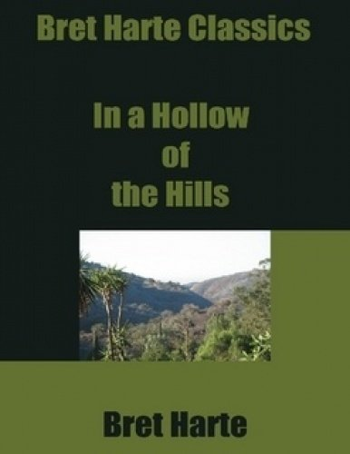 9781606646564: In a Hollow of the Hills by Bret Harte, Fiction, Westerns, Historical
