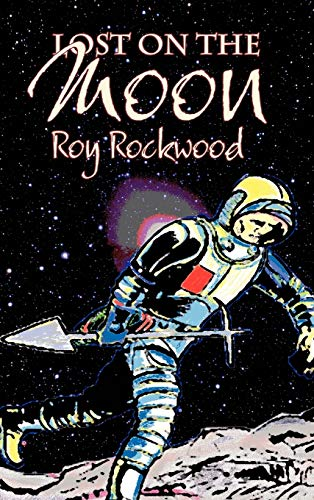 9781606647370: Lost on the Moon by Roy Rockwood, Fiction, Fantasy & Magic