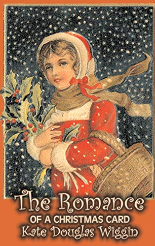 9781606647578: The Romance of a Christmas Card by Kate Douglas Wiggin, Fiction, Historical, United States, People & Places, Readers - Chapter Books