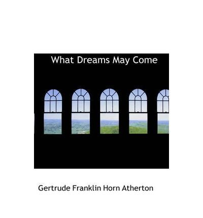 9781606647646: What Dreams May Come by Gertrude Atherton, Fiction, Fantasy, Classics, Literary