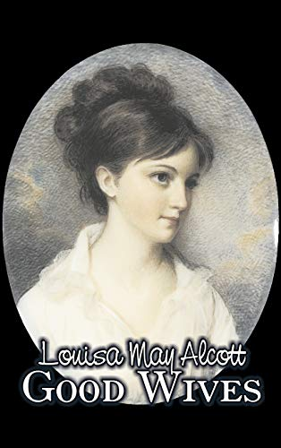 9781606648230: Good Wives by Louisa May Alcott, Fiction, Family, Classics