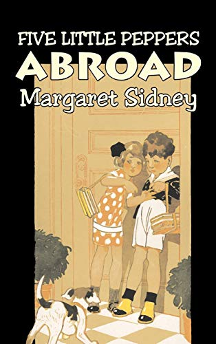 9781606649961: Five Little Peppers Abroad by Margaret Sidney, Fiction, Family, Action & Adventure