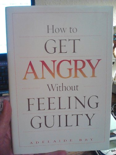 9781606710210: How to Get ANGRY Without Feeling Guilty