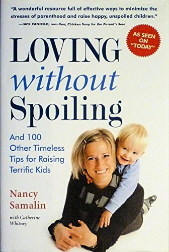 9781606710357: Loving without Spoiling : And 100 Other Timeless Tips for Raising Terrific Kids