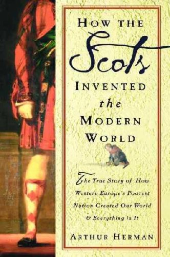 9781606710494: How The Scots Invented the Modern World: The True Story of How Western Europe's Poorest Nation Created Our World & Everything in It