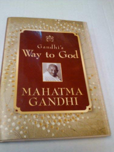 Gandhi's Way to God: Gandhi, Mahatma