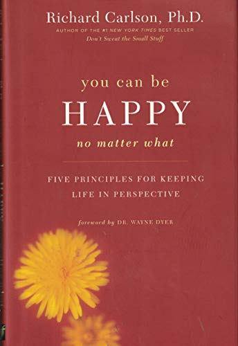 9781606710739: You Can Be Happy No Matter What : Five Principles for Keeping Life in Perspective