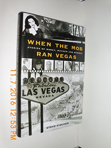 WHEN THE MOB RAN VEGAS~STORIES OF MONEY, MAYHEM AND MURDER