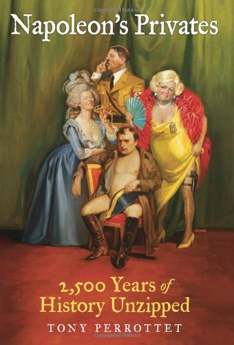 9781606710777: NAPOLEON'S PRIVATES~2,500 YEARS OF HISTORY UNZIPPED
