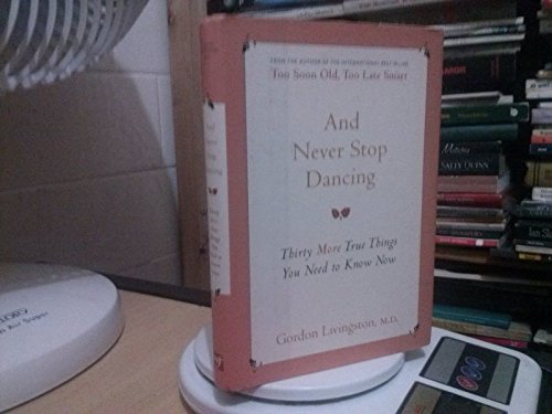 9781606710876: And Never Stop Dancing: Thirty More True Things You Need to Know Now