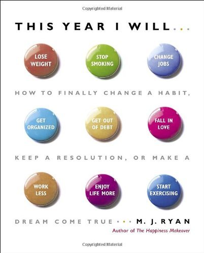 9781606711132: This Year I Will: How to Finally Change a Habit, Keep a Resolution, or Make a Dream Come True